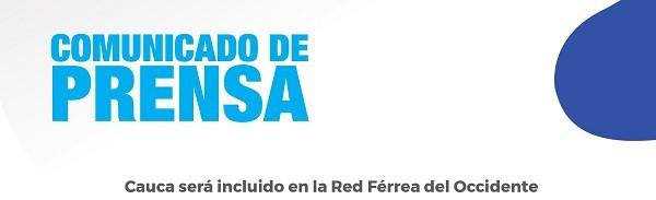Comunicado de Prensa: Cauca será incluido en la Red Férrea del Occidente